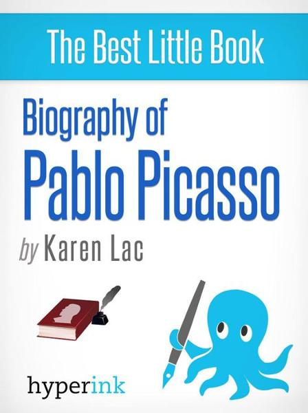 Pablo Picasso - A Biography of Spain's Most Colorful Painter