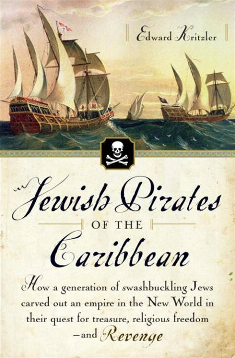 Jewish Pirates of the Caribbean By: Edward Kritzler