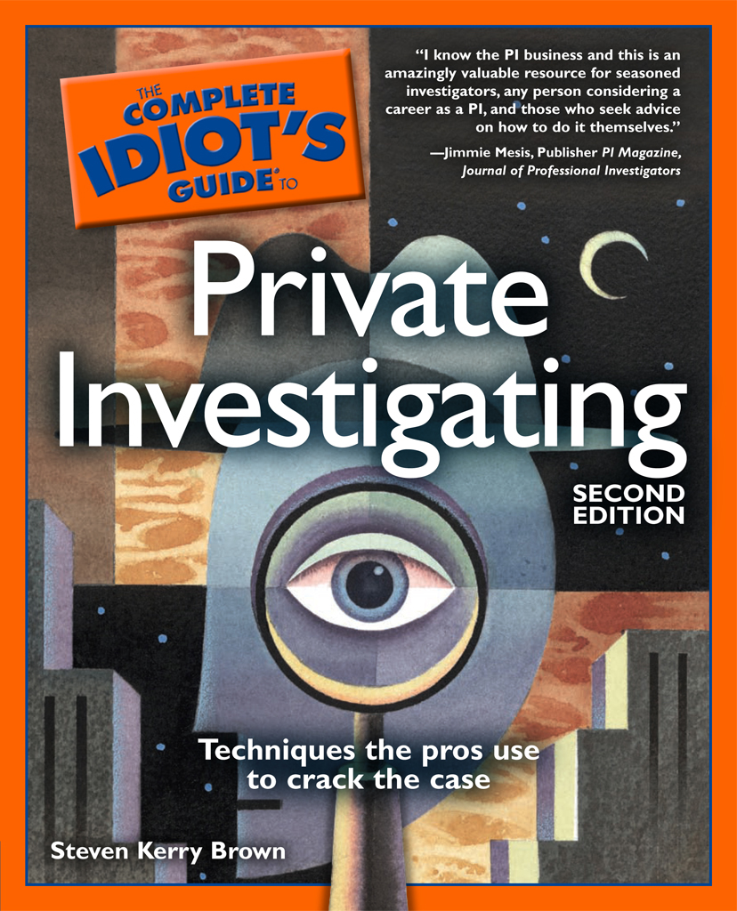 The Complete Idiot's Guide to Private Investigating, 2nd Edition By: Steven Kerry Kerry Brown