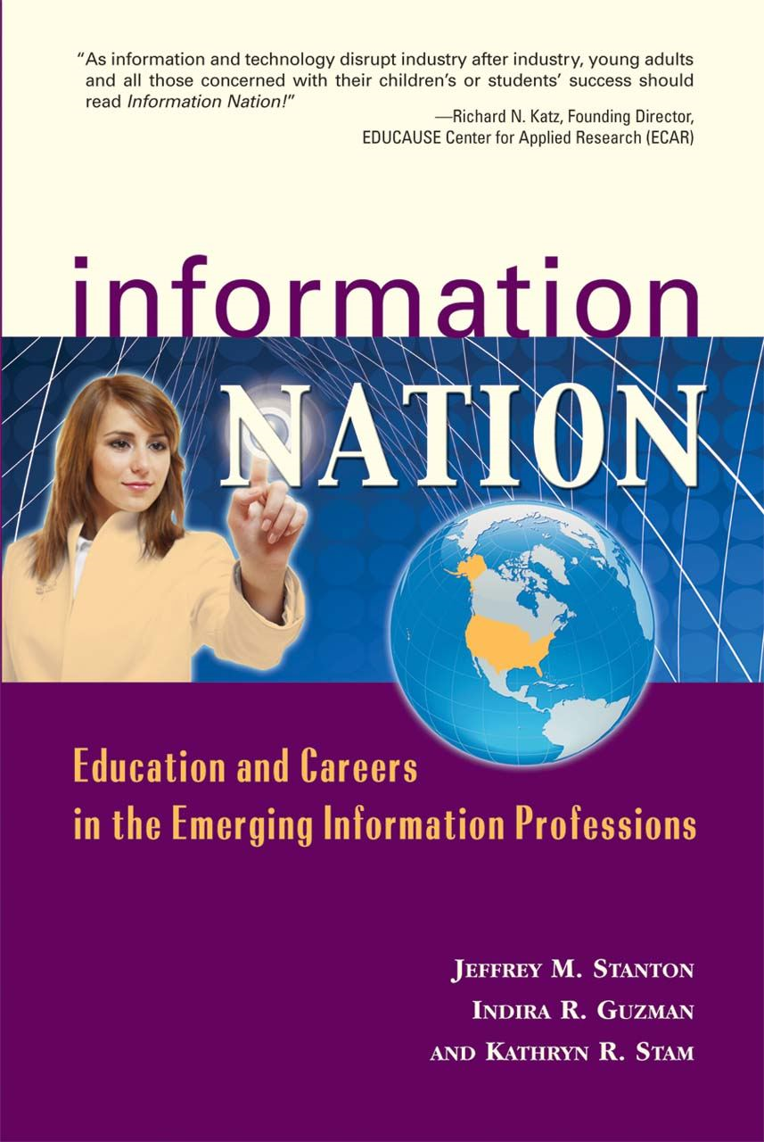 Information Nation: Education and Careers in the Emerging Information Professions By: Jeffrey M. Stanton,Indira R. Guzman,Kathryn R. Stam