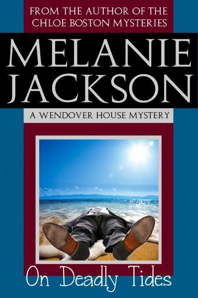 On Deadly Tides (A Wendover House Mystery Book 3) By: Melanie Jackson