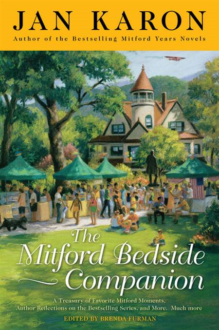 The Mitford Bedside Companion: A Treasury of Favorite Mitford Moments, Author Reflections on the Bestselling Selling Series, and More. Much More. By: Jan Karon