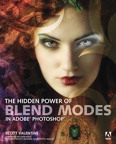 The Hidden Power of Blend Modes in Adobe Photoshop By: Scott Valentine