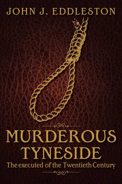 Murderous Tyneside By: John J Eddleston