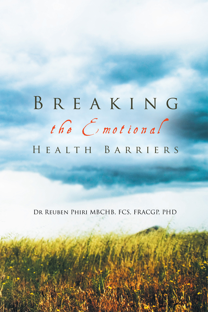 Breaking the Emotional Health Barriers By: Dr Reuben Phiri