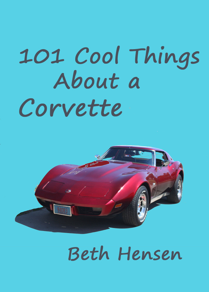 101 Cool Things About a Corvette By: Beth Hensen