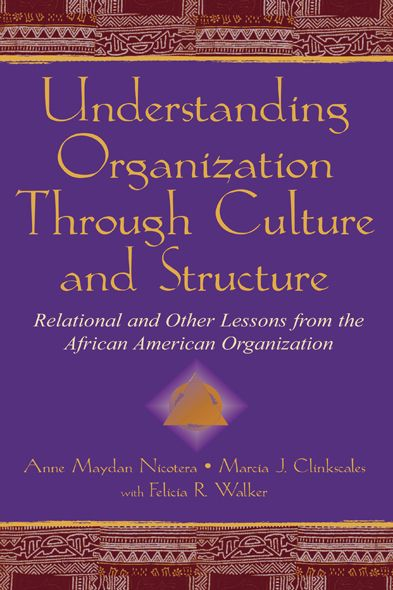 Understanding Organization Through Culture and Structure By: Anne Maydan Nicotera,Felicia R. Walker,Marcia J. Clinkscales