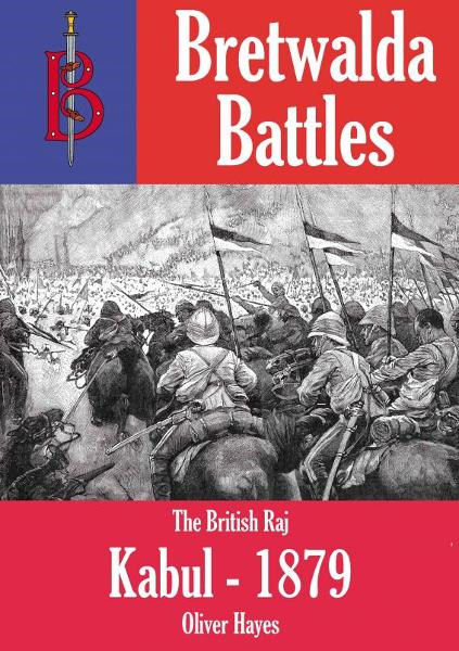 The Battle of Kabul (1879) - part of the Bretwalda Battles series By: Oliver Hayes
