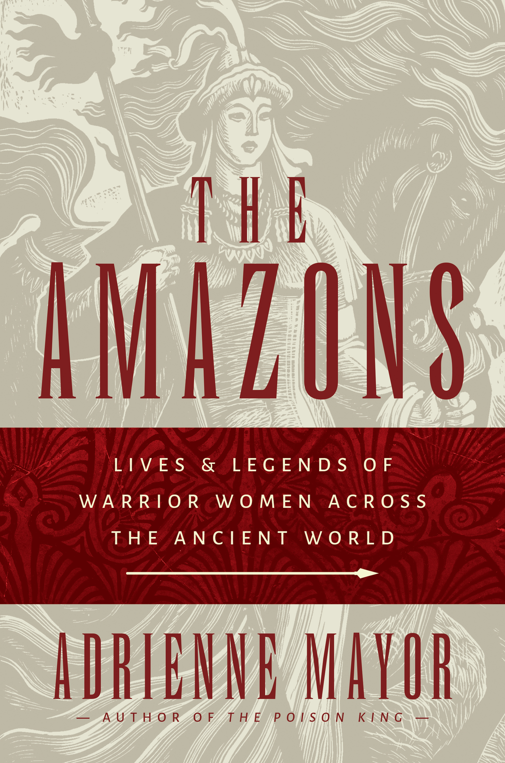 The Amazons Lives and Legends of Warrior Women across the Ancient World