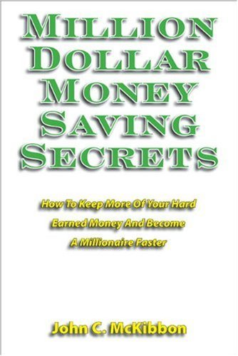 Million Dollar Money Saving Secrets By: John C. McKibbon