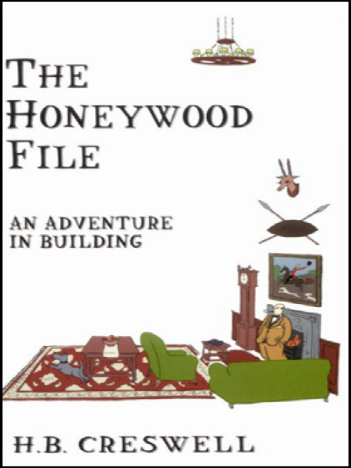 The Honeywood File: An Adventure in Building By: H.B. Creswell