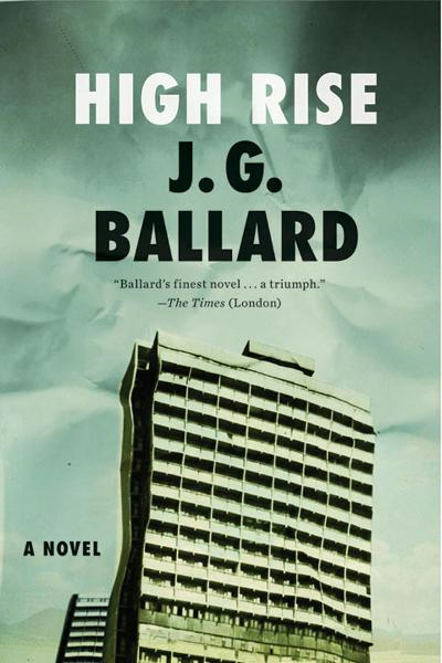 High-Rise: A Novel By: J. G. Ballard
