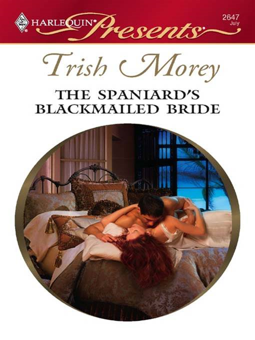 The Spaniard's Blackmailed Bride By: Trish Morey