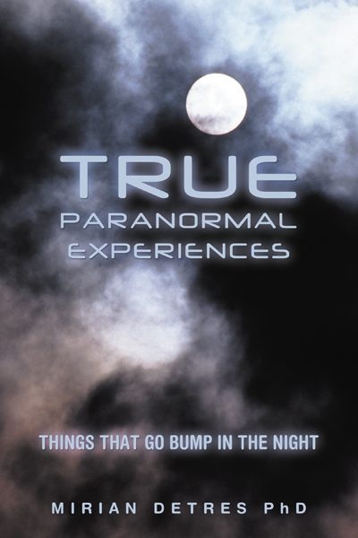 True Paranormal Experiences By: Mirian Detres PhD