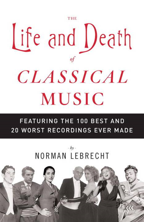 The Life and Death of Classical Music By: Norman Lebrecht