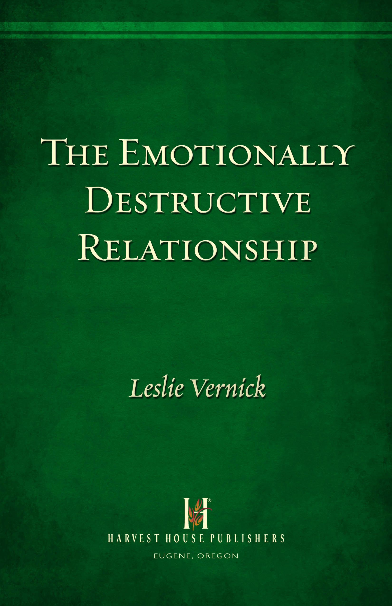 The Emotionally Destructive Relationship By: Leslie Vernick