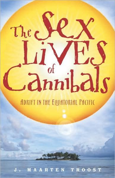 The Sex Lives of Cannibals By: J. Maarten Troost
