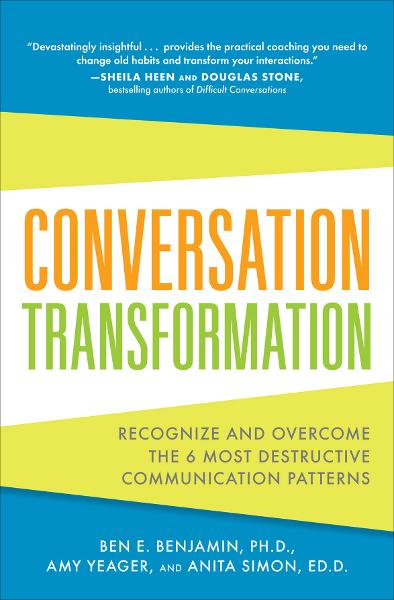 Conversation Transformation: Recognize and Overcome the 6 Most Destructive Communication Patterns By:  Amy Yeager, Anita Simon,Ben Benjamin