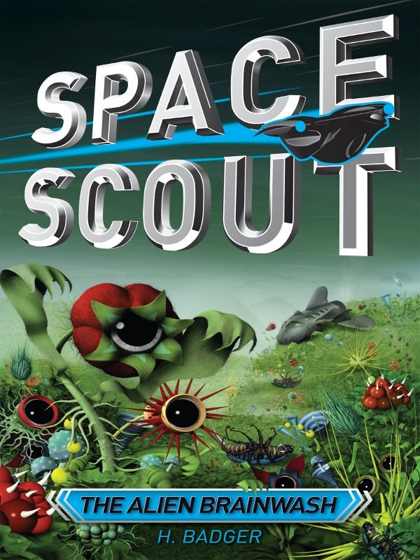 Space Scout: The Alien Brainwash By: H. Badger