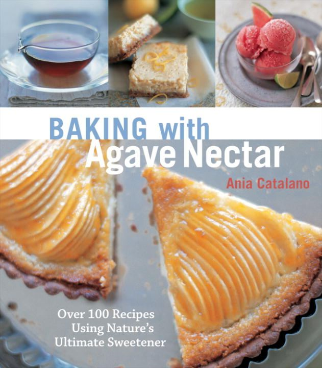 Baking with Agave Nectar By: Ania Catalano