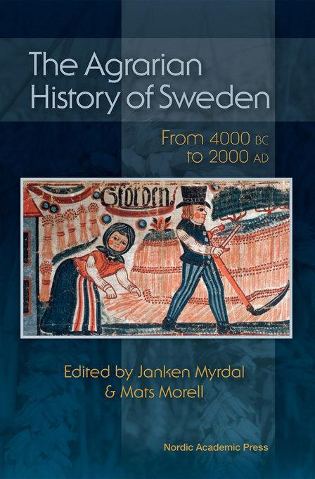 The Agrarian History of Sweden: From 4000 BC to AD 2000 By: Myrdal, Janken
