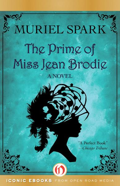 The Prime of Miss Jean Brodie: A Novel By: Muriel Spark