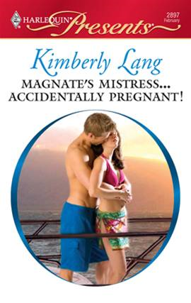 Magnate's Mistress...Accidentally Pregnant! By: Kimberly Lang