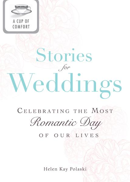 A Cup of Comfort Stories for Weddings: Celebrating the most romantic day of our lives