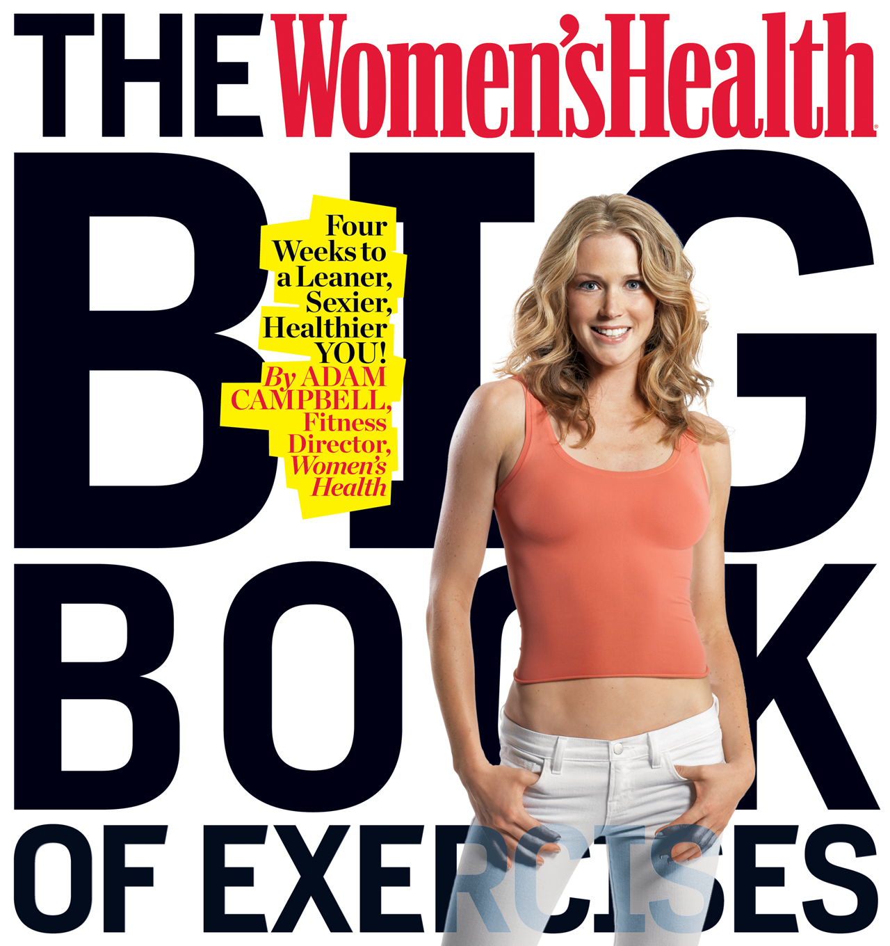 The Women's Health Big Book of Exercises: Four Weeks to a Leaner, Sexier, Healthier YOU! By: Adam Campbell