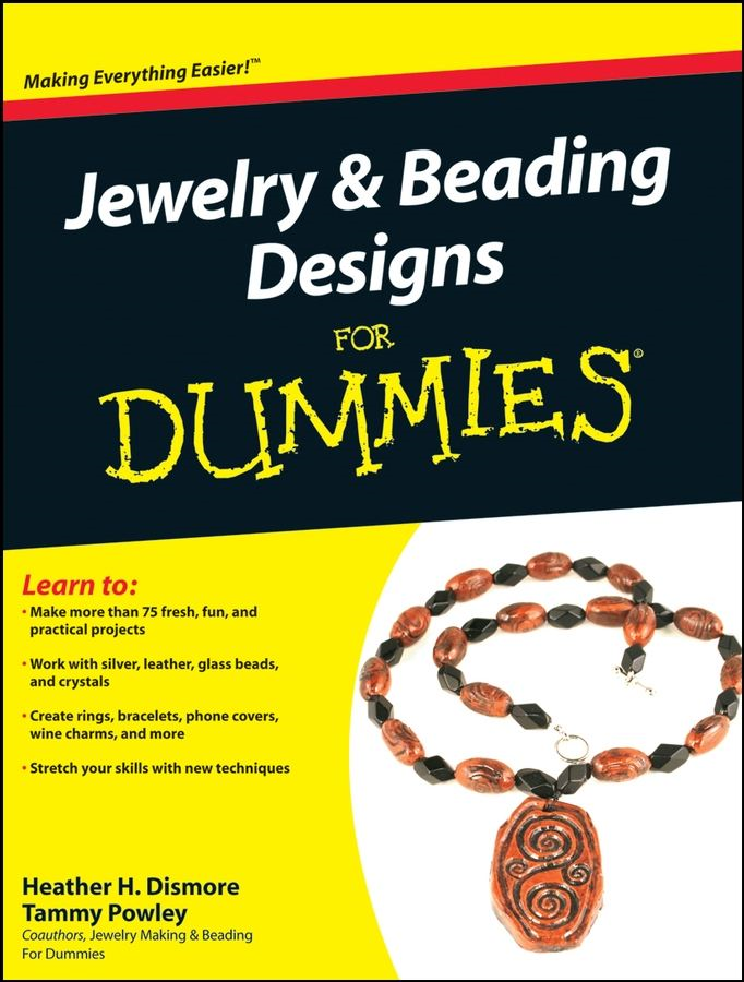 Jewelry and Beading Designs For Dummies By: Heather H. Dismore,Tammy Powley