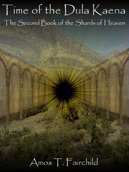 Time of the Dula Kaena: The Second Book of the Shards of Heaven