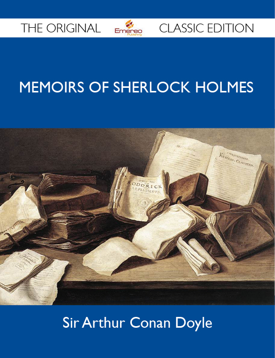 Memoirs of Sherlock Holmes - The Original Classic Edition By: Doyle Sir