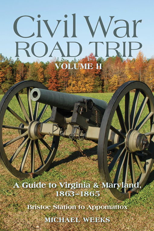 Civil War Road Trip, Volume II: A Guide to Virginia & Maryland, 1863-1865 (Vol. 2)