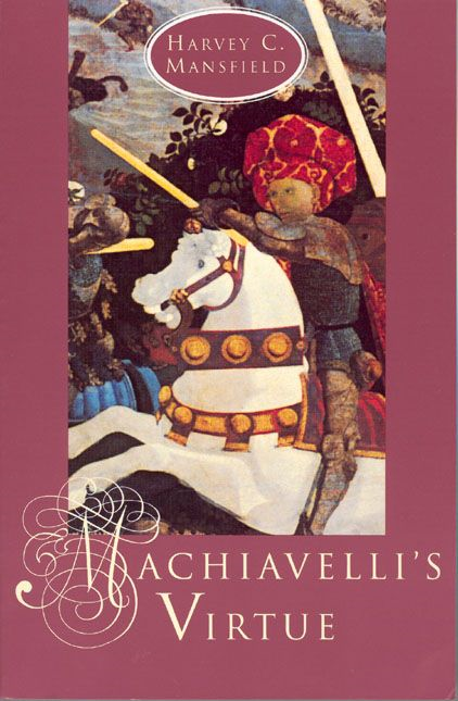 Machiavelli's Virtue By: Harvey C. Mansfield