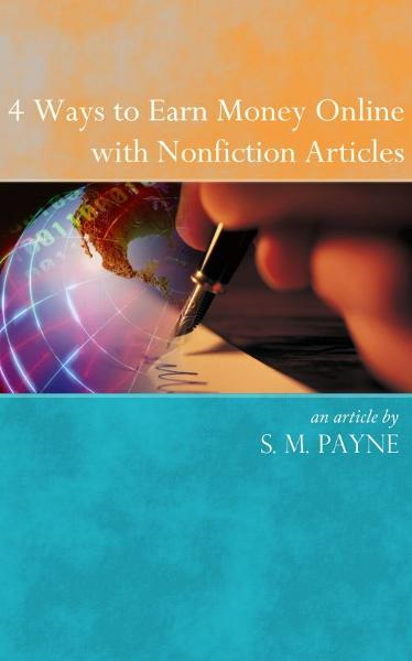 4 Ways to Earn Money Online with Nonfiction Articles By: S. M. Payne