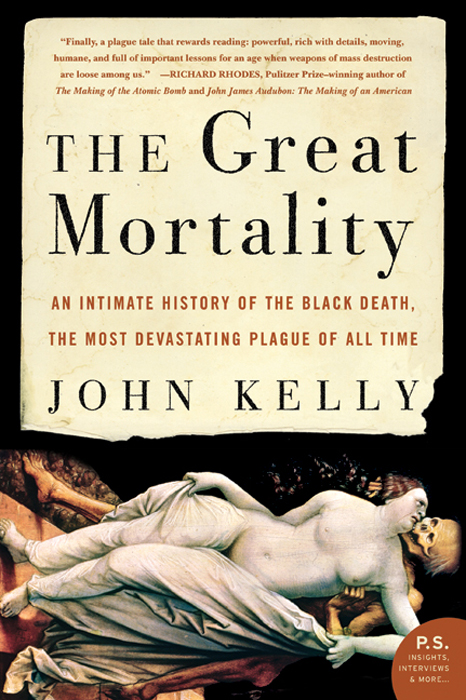 The Great Mortality: An Intimate History of the Black Death, the Most Devastating Plague of All Time By: John Kelly