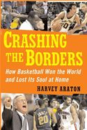download Crashing the Borders: How Basketball Won the World and Lost Its Soul at Home book