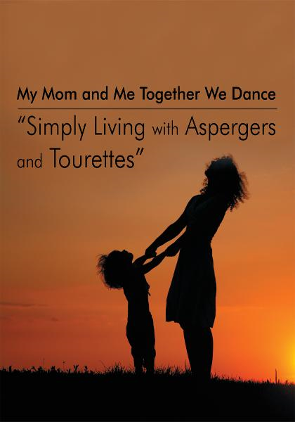 "My Mom and Me Together We Dance ""Simply Living with Aspergers and Tourettes"" By: Emily Faehn-Sheehan and Parker Faehn"