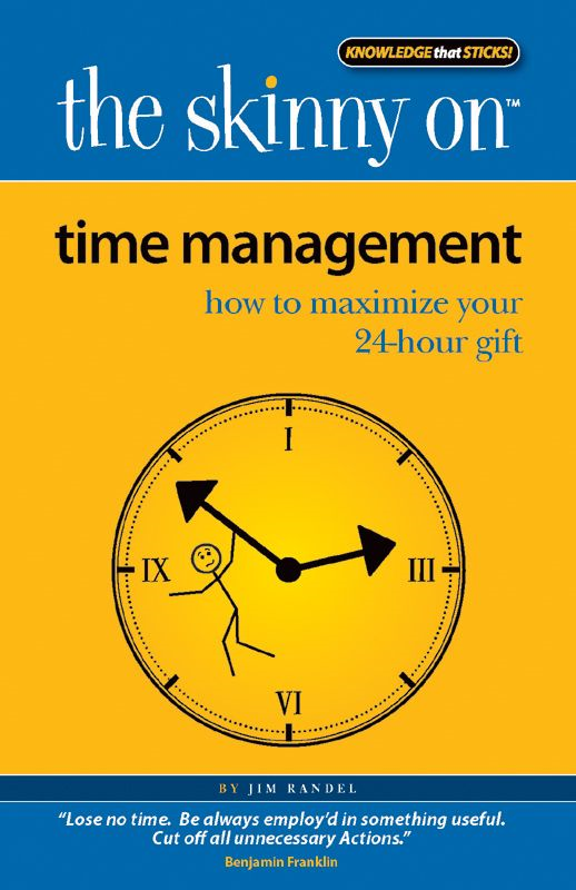 The Skinny on Time Management By: Jim Randel