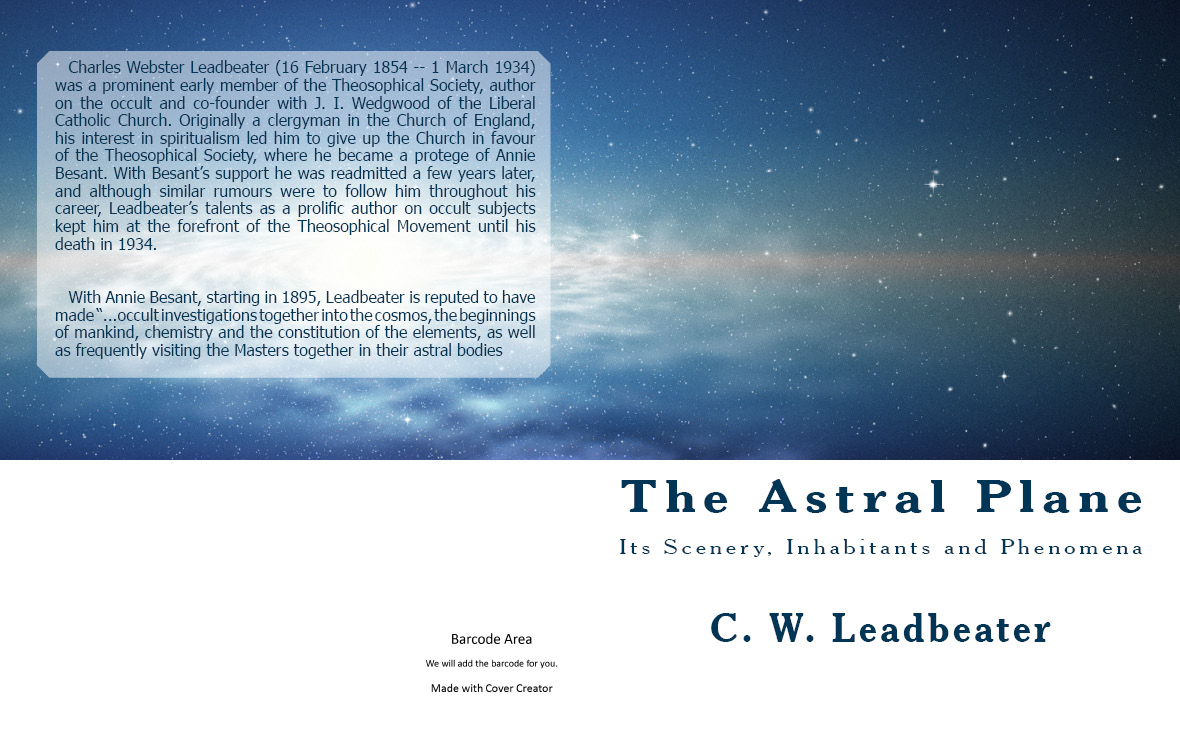 The Astral Plane: Its Scenery, Inhabitants and Phenomena By: C. W. Leadbeater