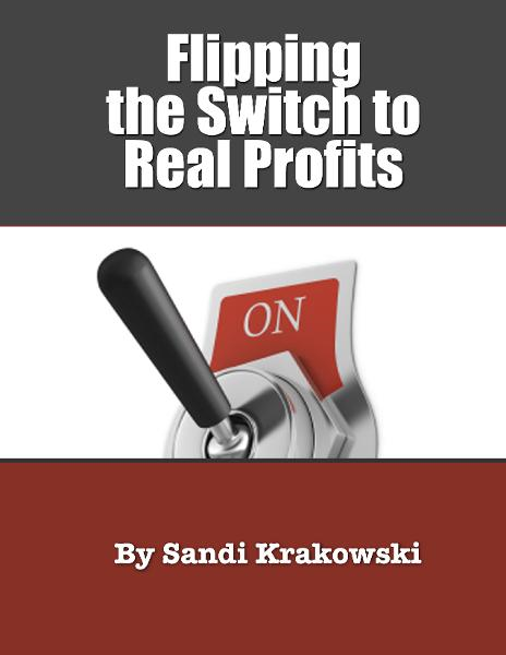 Flipping the Switch to Real Profits By: Sandi Krakowski