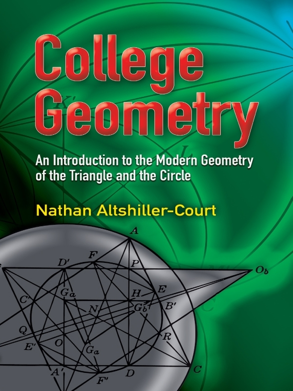 College Geometry: An Introduction to the Modern Geometry of the Triangle and the Circle By: Nathan Altshiller-Court
