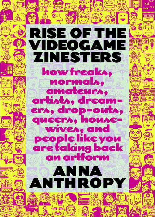 Rise of the Videogame Zinesters By: Anna Anthropy