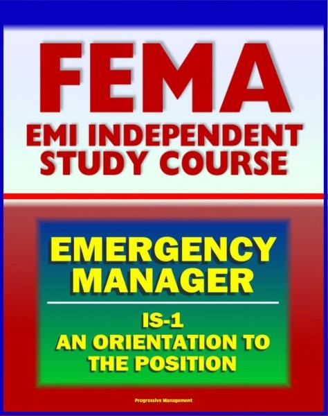 download 21st Century FEMA Emergency Manager: An Orientation to the Position Study Course (IS-1) - Basic Emergency Management, Preparedness, Mitigation, EOC, Emergency Plans book