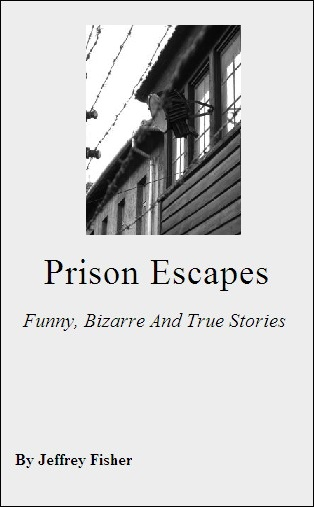 Prison Escapes: Funny, Bizarre And True Stories