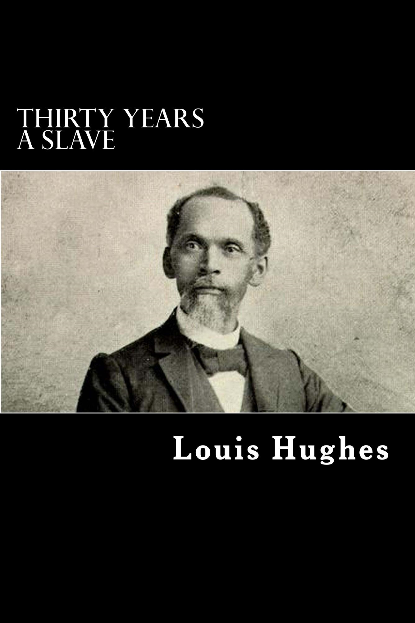 Thirty Years a Slave By: Louis Hughes