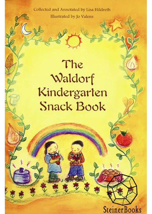 The Waldorf Kindergarten Snack Book By: Lisa Hildreth,Jo Valens