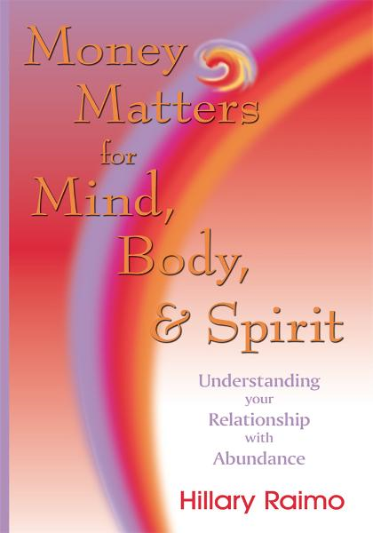Money Matters for Mind, Body, & Spirit By: Hillary Raimo