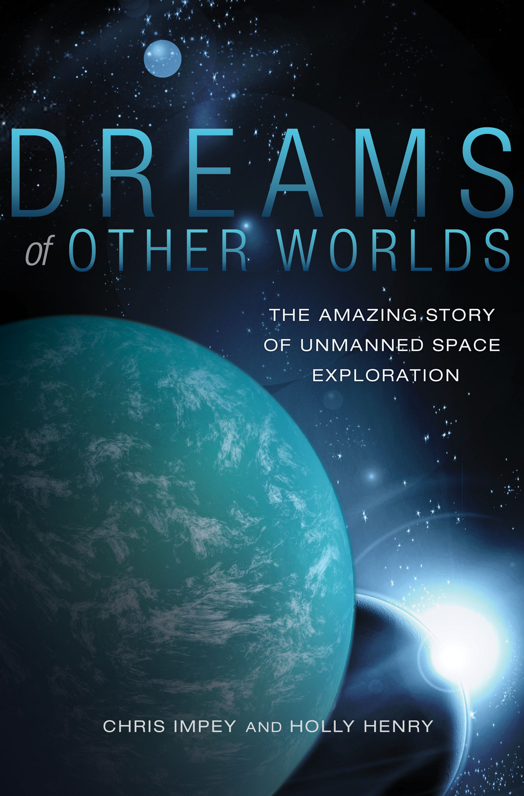 Dreams of Other Worlds The Amazing Story of Unmanned Space Exploration