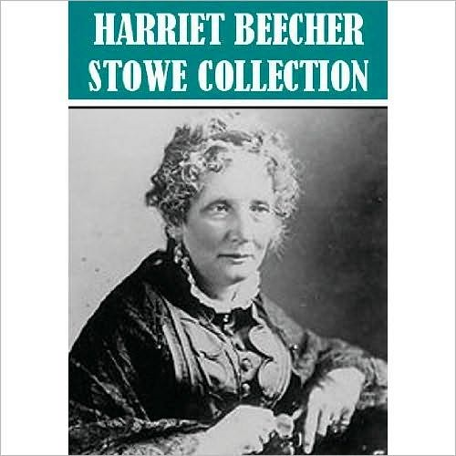 The Essential Harriet Beecher Stowe Collection